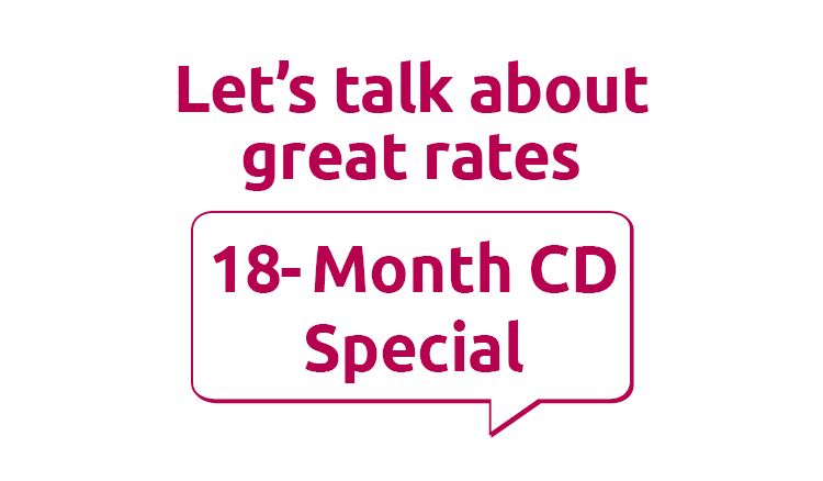 Let's talk about great rates. 18-Month CD Special